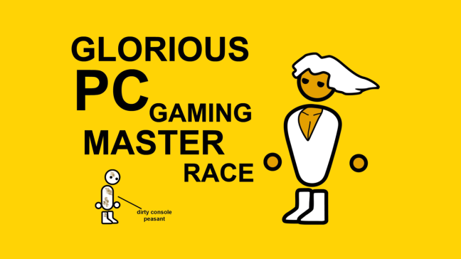 How most PC gamers see themselves.