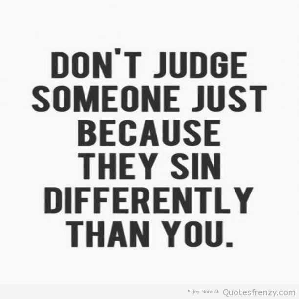 Judging someone might be bad, but judging their opinions might not be. Then again, are we all simply our opinions?